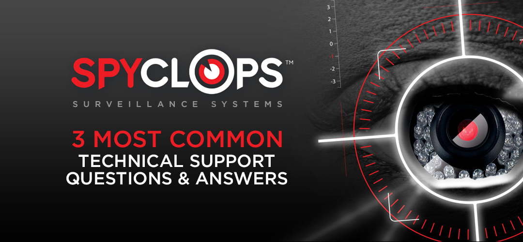 Spyclops Tech Support 3 Most Common Questions Answered